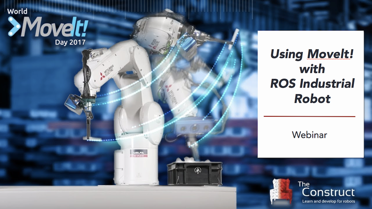 [ROS Webinar] Using MoveIt! with ROS Industrial Robots