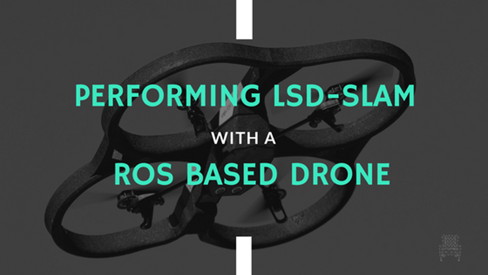 [ROS Projects] – Performing LSD-SLAM with a ROS based Parrot AR. Drone
