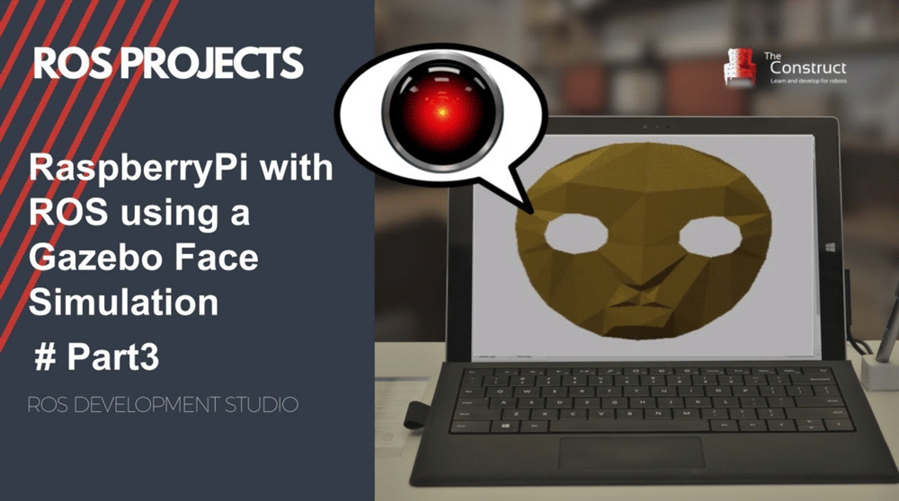 [ROS Projects] – ROS with Raspberry Pi 3 using Gazebo Face Simulation #Part3