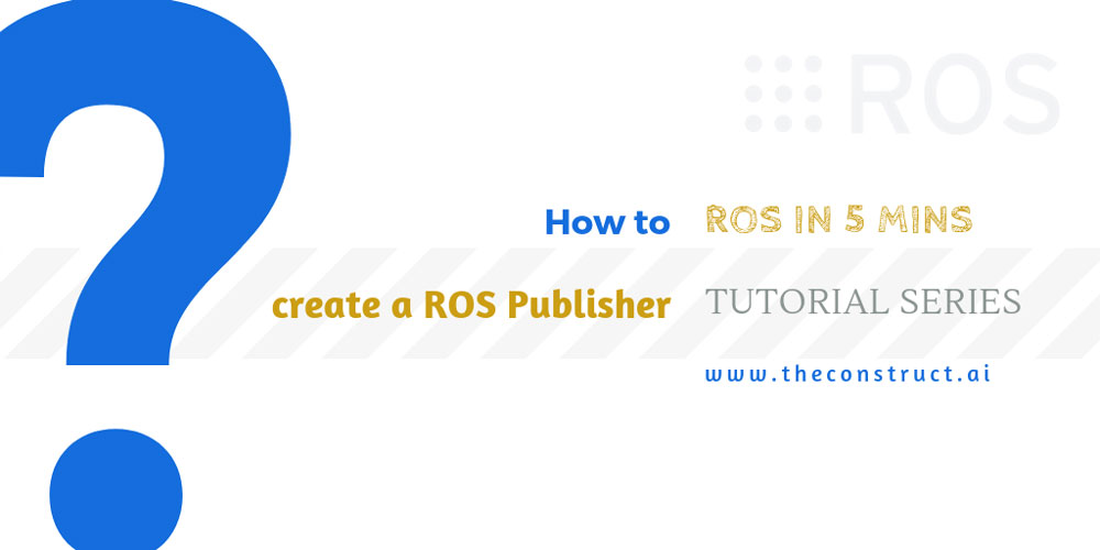 ROS In 5 Minutes] 003 - How to create a ROS Publisher | The
