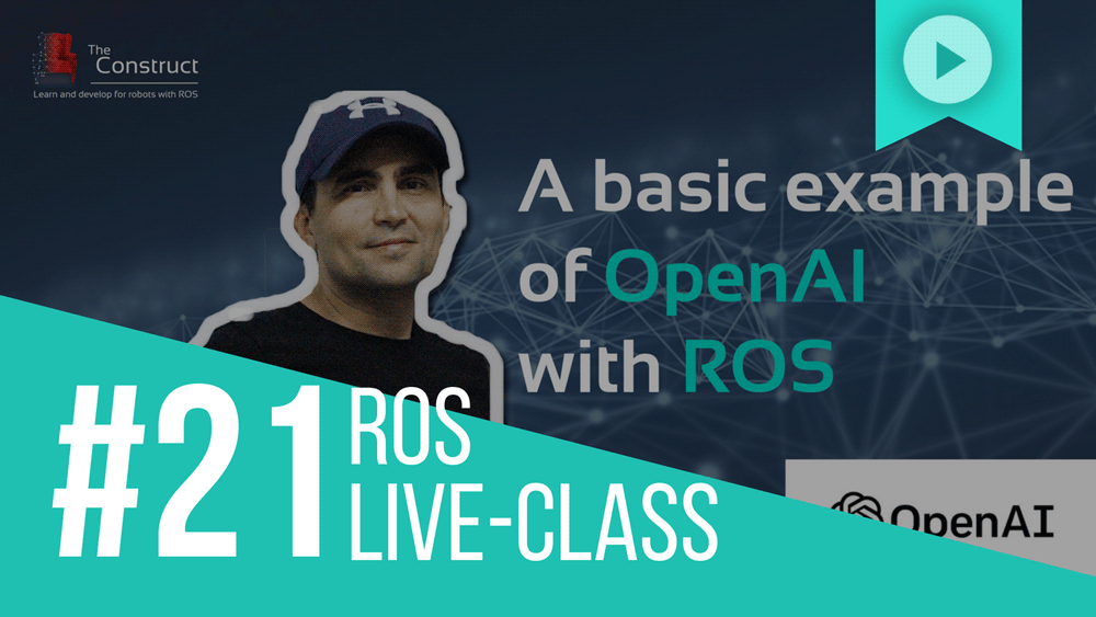 ROS Developers LIVE-Class #21: A Basic Example of OpenAI with ROS