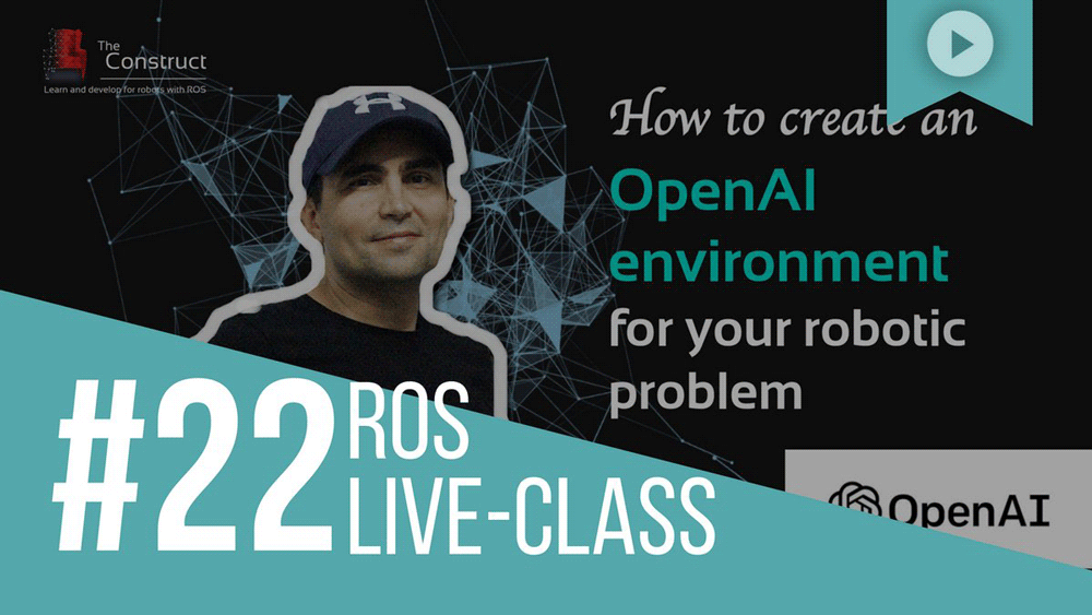 ROS Developers LIVE-Class #22: How to create an OpenAI environment for your robotic problem