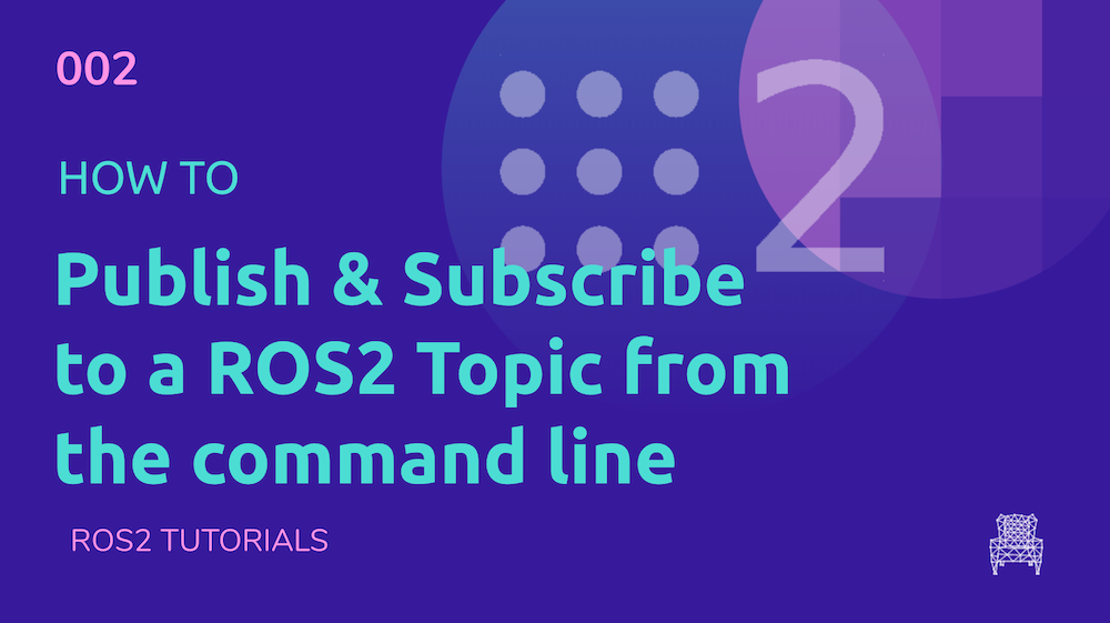 ROS2 Tutorials #2 How to Publish & Subscribe to a ROS2 Topic [UPDATED]