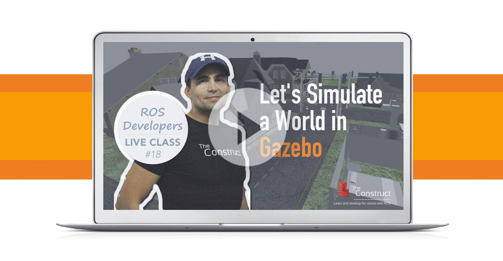 ROS Developers LIVE-Class #18: Let's Simulate a World in Gazebo Simulator