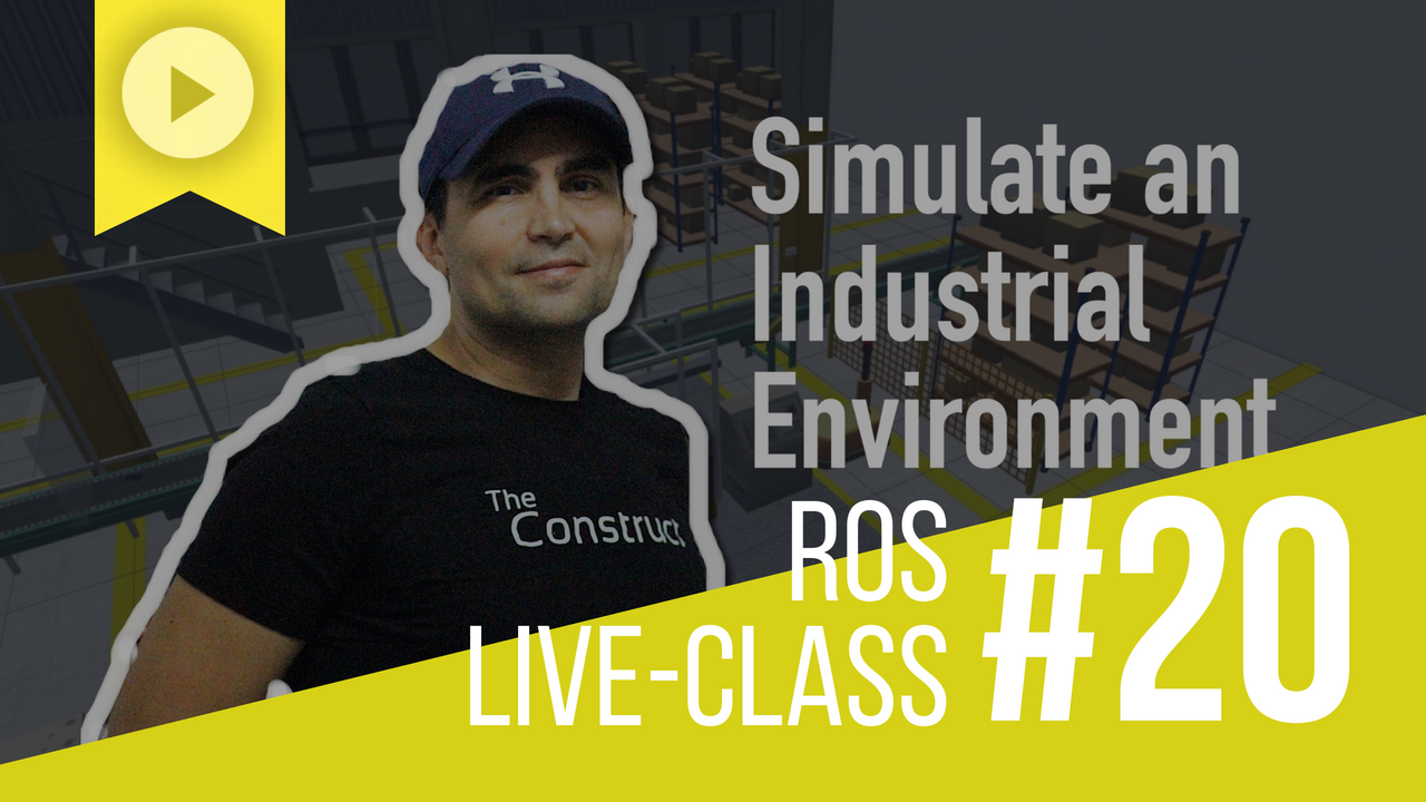 ROS Developers LIVE-Class #20: Simulate an Industrial Environment