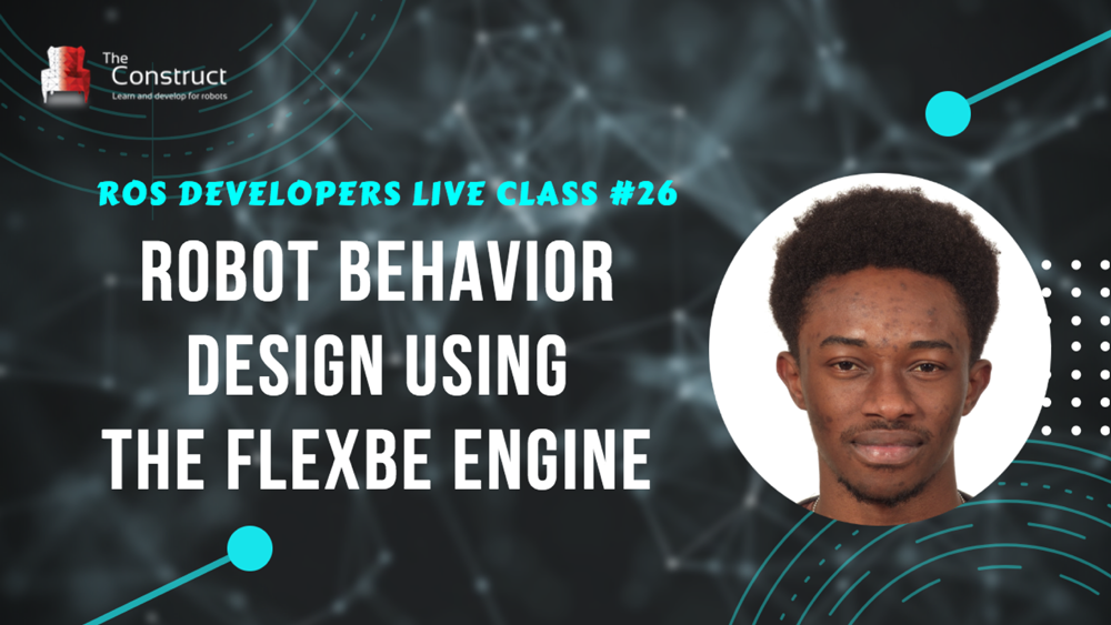 ROS Developers LIVE-Class #26: Robot Behavior Design using the FlexBe Engine