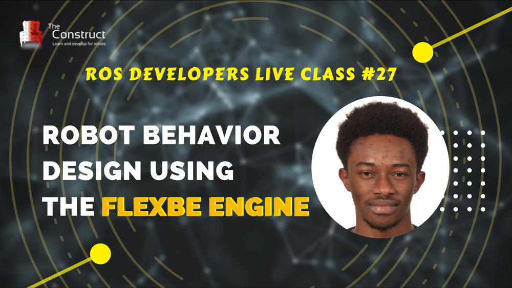 ROS Developers LIVE-Class #27: Robot Behavior Design using the FlexBe Engine | Round 2