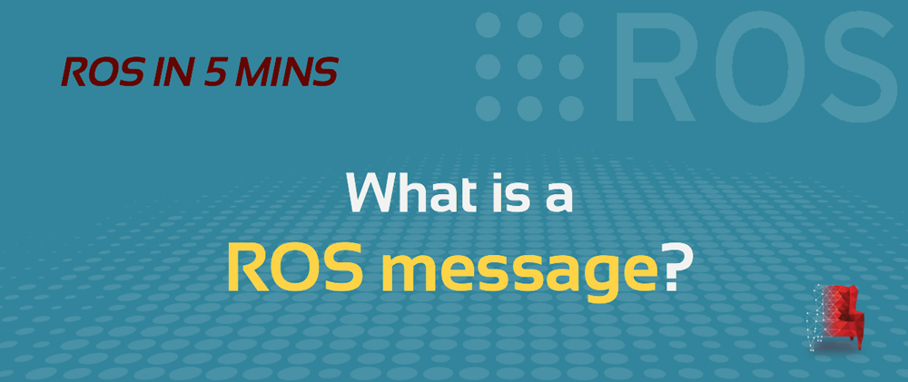 ROS-in-5-mins-018-–-What-is-a-ROS-message-Part1