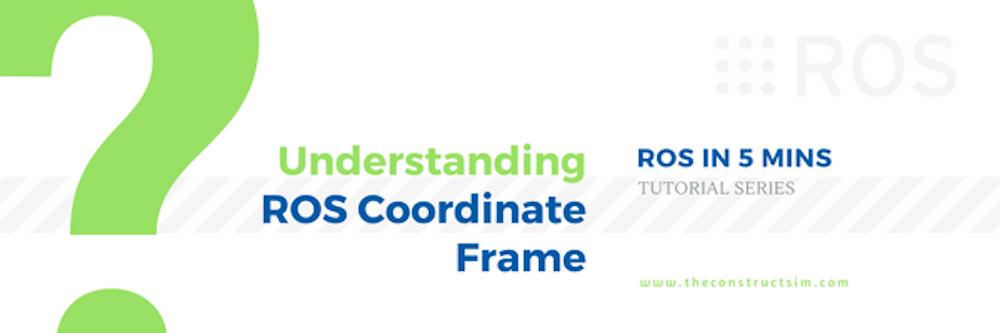 [ROS in 5 mins] 023 - Understanding ROS Coordinate Frame (Part 1)