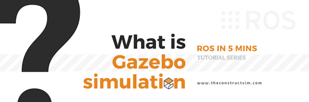 [ROS in 5 mins] 028 – What is Gazebo simulation?