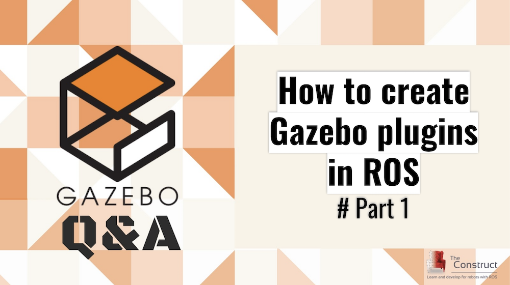 [Gazebo Q&A] 001 – How to create Gazebo plugins in ROS #Part 1