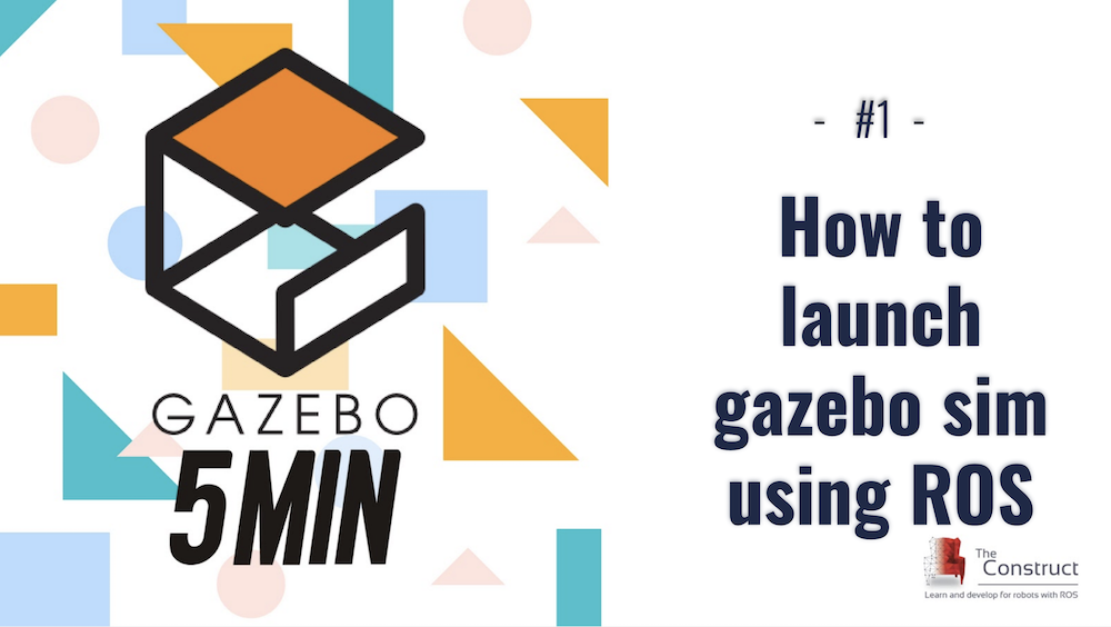 [Gazebo in 5 mins] - How To Launch Your First Gazebo World Using ROS