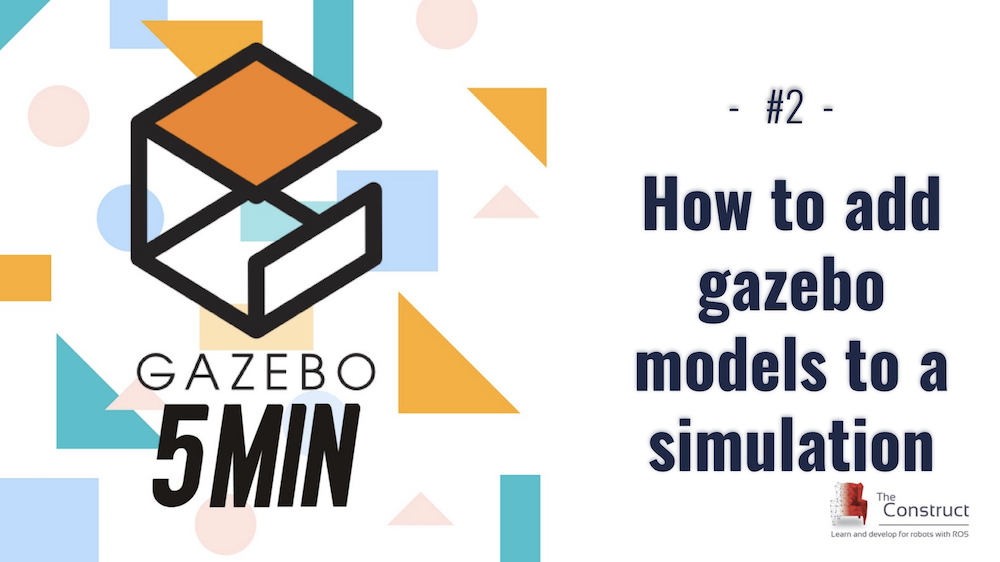 [Gazebo in 5 minutes] 002 – How to add gazebo models to a simulation
