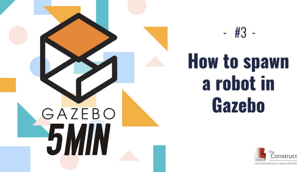 [Gazebo in 5 minutes] 003 – How to spawn a robot in gazebo