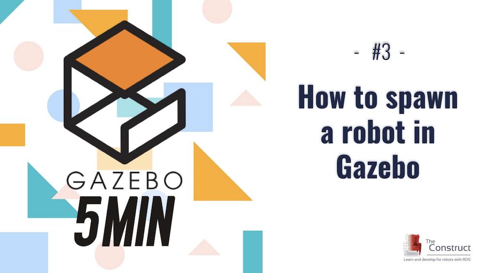 [Gazebo in 5 minutes] 003 – How to spawn a robot in gazebo