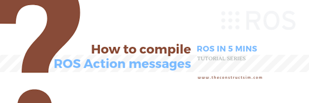 [ROS in 5 mins] 032 - How to compile ROS Action messages