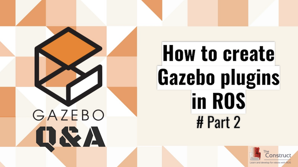 [Gazebo Q&A] 002 - How to create Gazebo plugins in ROS #Part 2
