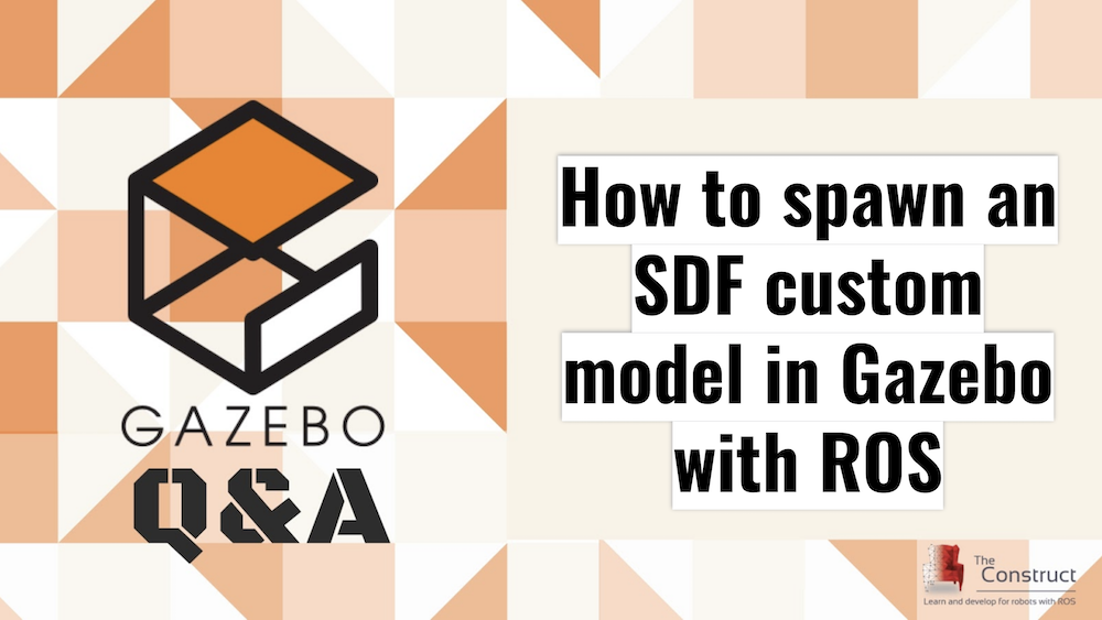 [Gazebo Q&A] 003 –  How to spawn an SDF custom model in Gazebo with ROS