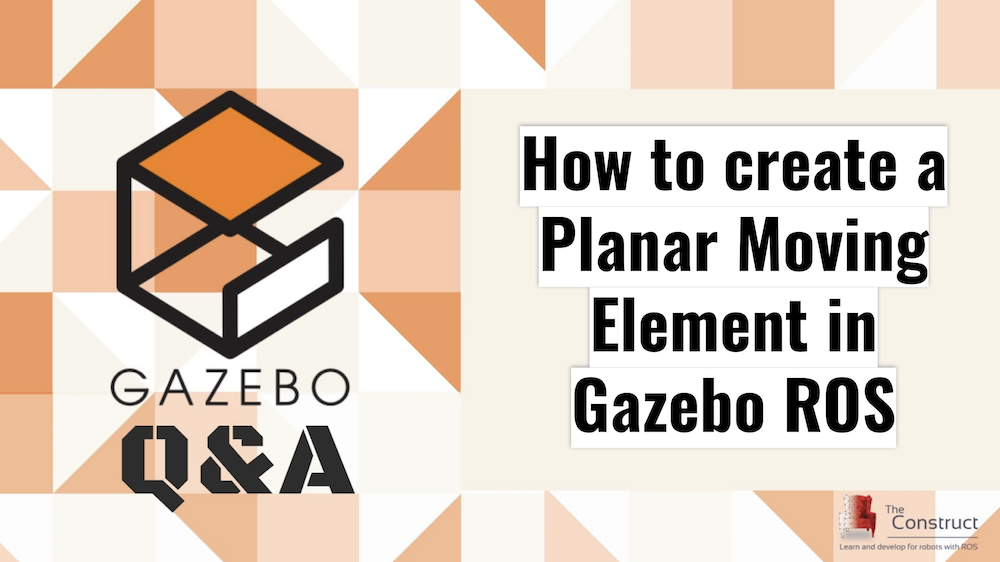 [Gazebo Q&A] 004 – How to create a Planar Moving Element in Gazebo ROS