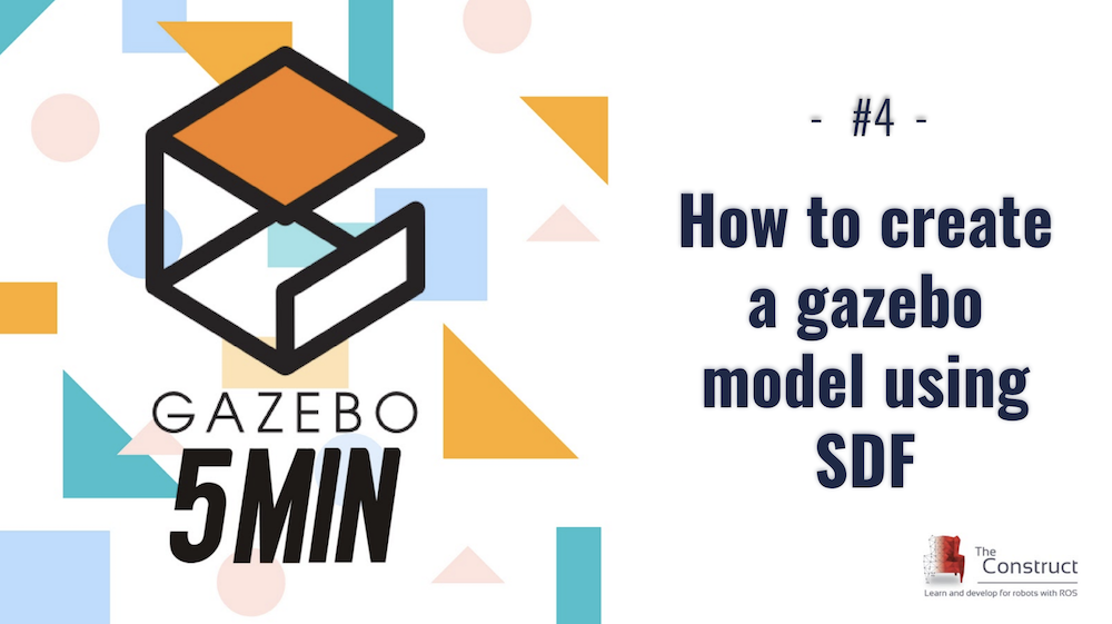 [Gazebo in 5 minutes] 004 – How to create a gazebo model using SDF