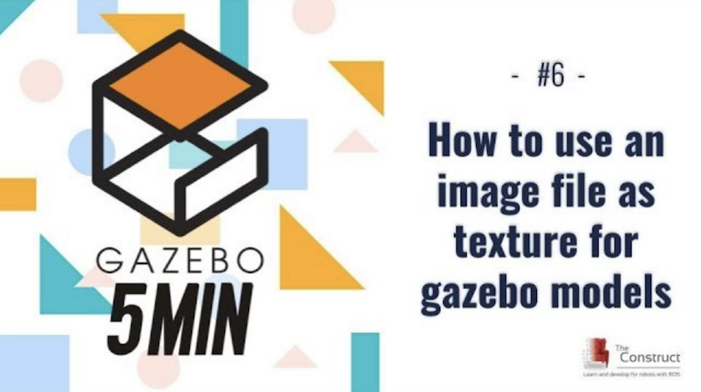 [Gazebo in 5 minutes] 006 – How to use an image file as texture for gazebo model