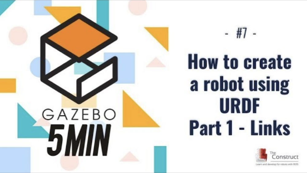 [Gazebo in 5 minutes] 007 - How to create a robot using URDF - Part 1 - Links