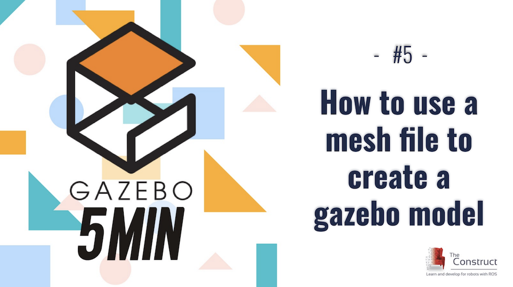 [Gazebo in 5 minutes] 005 – How to use a mesh file to create a gazebo model
