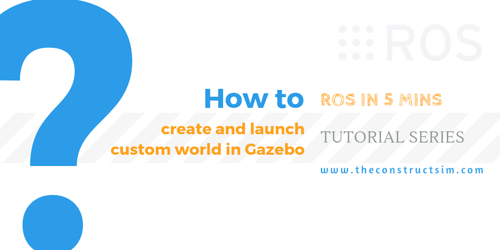[ROS in 5 mins] 051 - How to create and launch custom world in gazebo