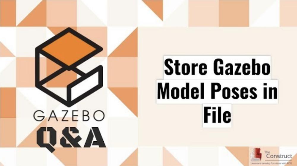 [Gazebo Q&A] 005 - Store Gazebo Model Poses in File