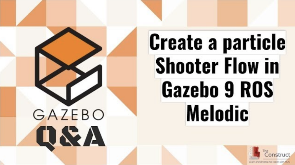[Gazebo Q&A] 006 – Create a particle Shooter Flow in Gazebo 9 ROS Melodic