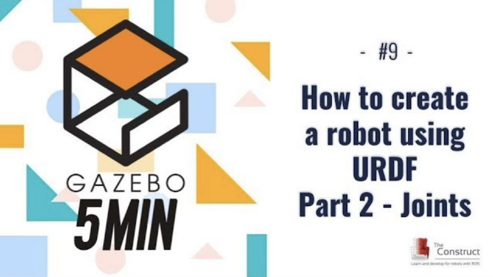 [Gazebo in 5 mins] 009 - How to create a robot using URDF - Part 2 - Joints