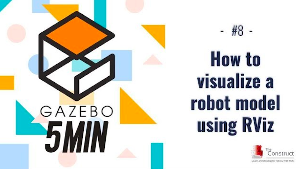 [Gazebo in 5 minutes] 008 - How to visualize a robot URDF using RVIZ