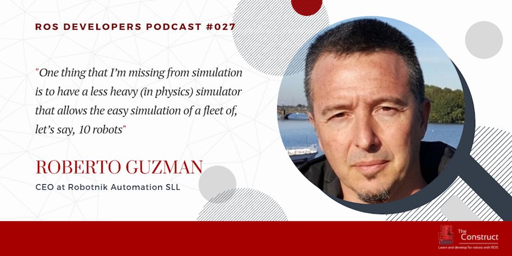 RDP 027- Off-the-shelf ROS components for Robots With Roberto Guzman