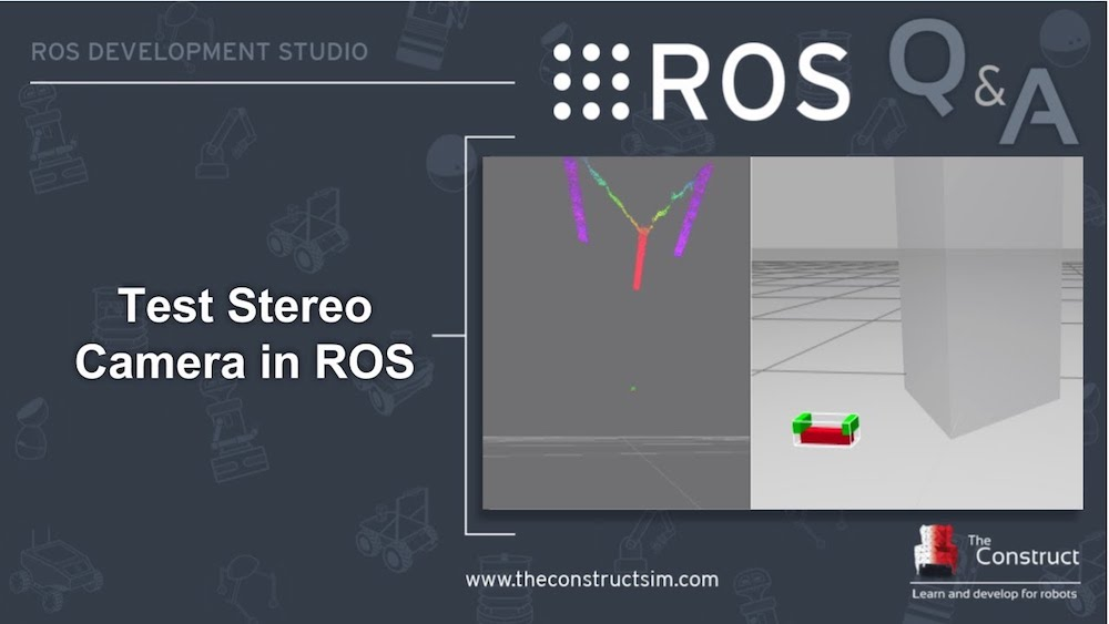 ROS Q&A] 167 - Test Stereo Camera in ROS | The Construct