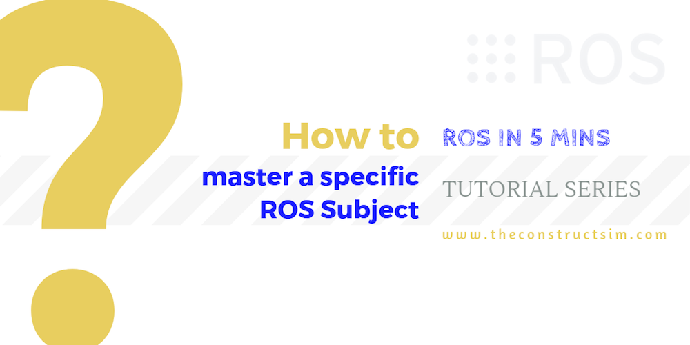 [ROS in 5 mins] 052 - How to master a specific ROS Subject?