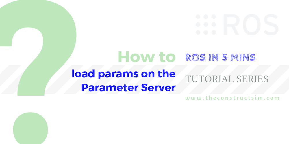 [ROS in 5 mins] 053 – How to load params on the Parameter Server