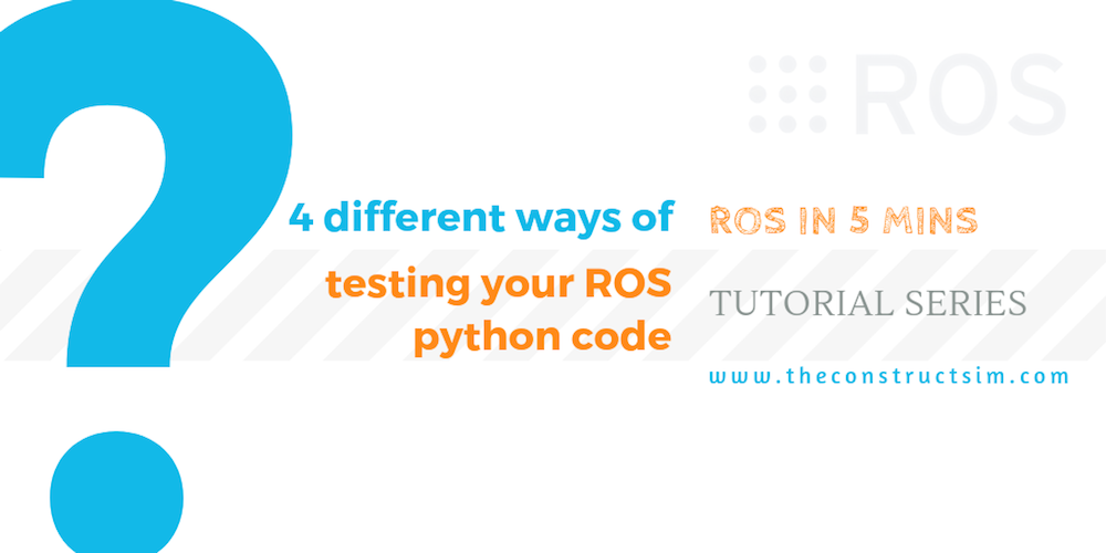 [ROS in 5 mins] 055 – Four different ways of testing your ROS python code