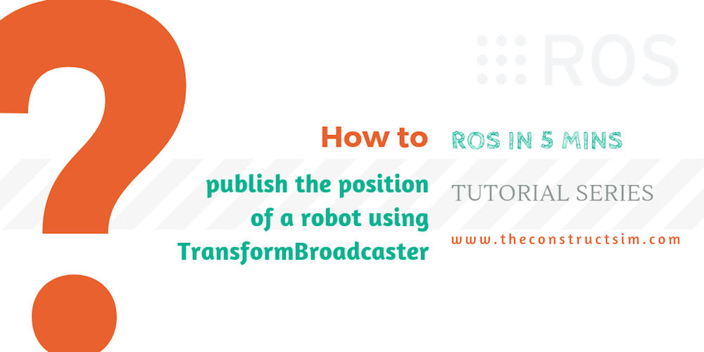 [ROS in 5 mins] 057 – How to publish the position of a robot using TransformBroadcaster in python