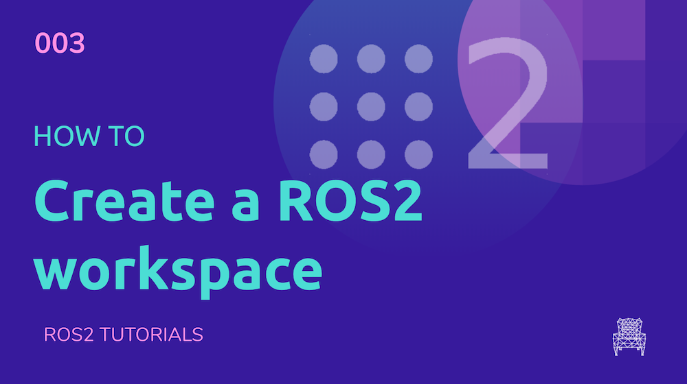 ROS2 Tutorials #3: How to create a ROS2 Workspace [UPDATED]