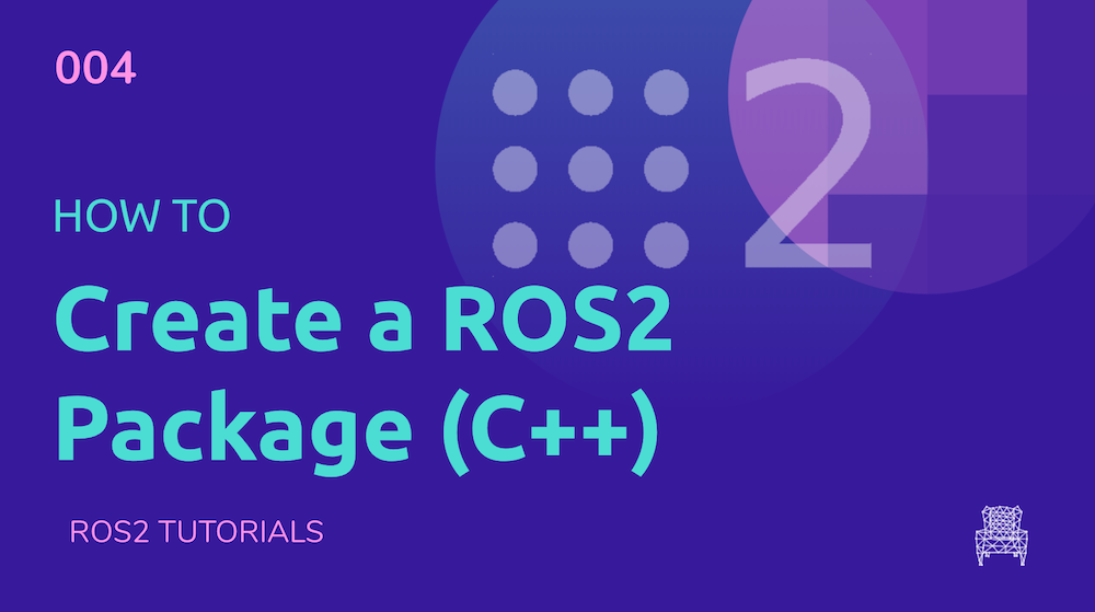 ROS2 Tutorials - How to create a ROS2 Package for C++