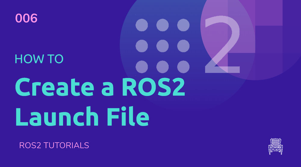 ROS2 Tutorials #6: How to create a ROS2 launch file [NEW]