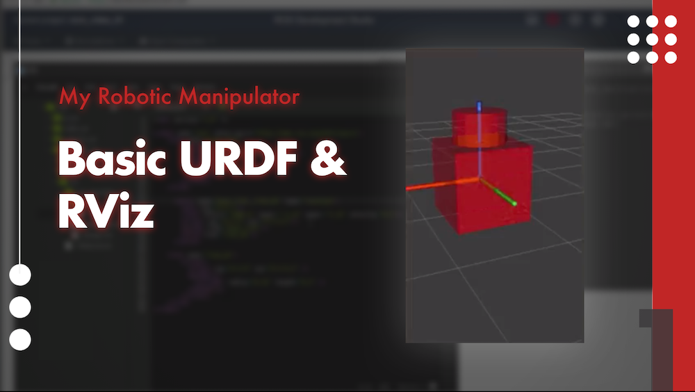 My Robotic Manipulator Basic URDF & RViz 1