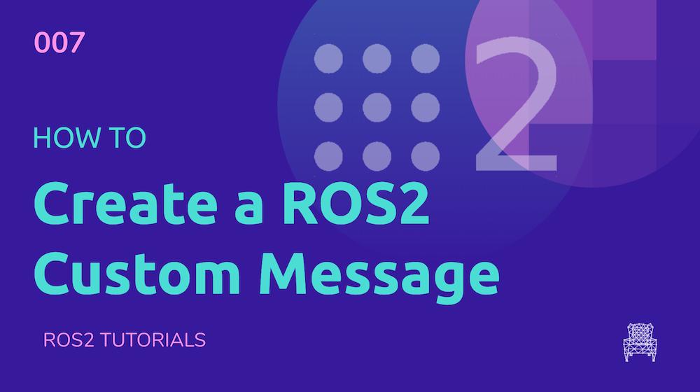 ROS2 Tutorials #7: How to create a ROS2 Custom Message