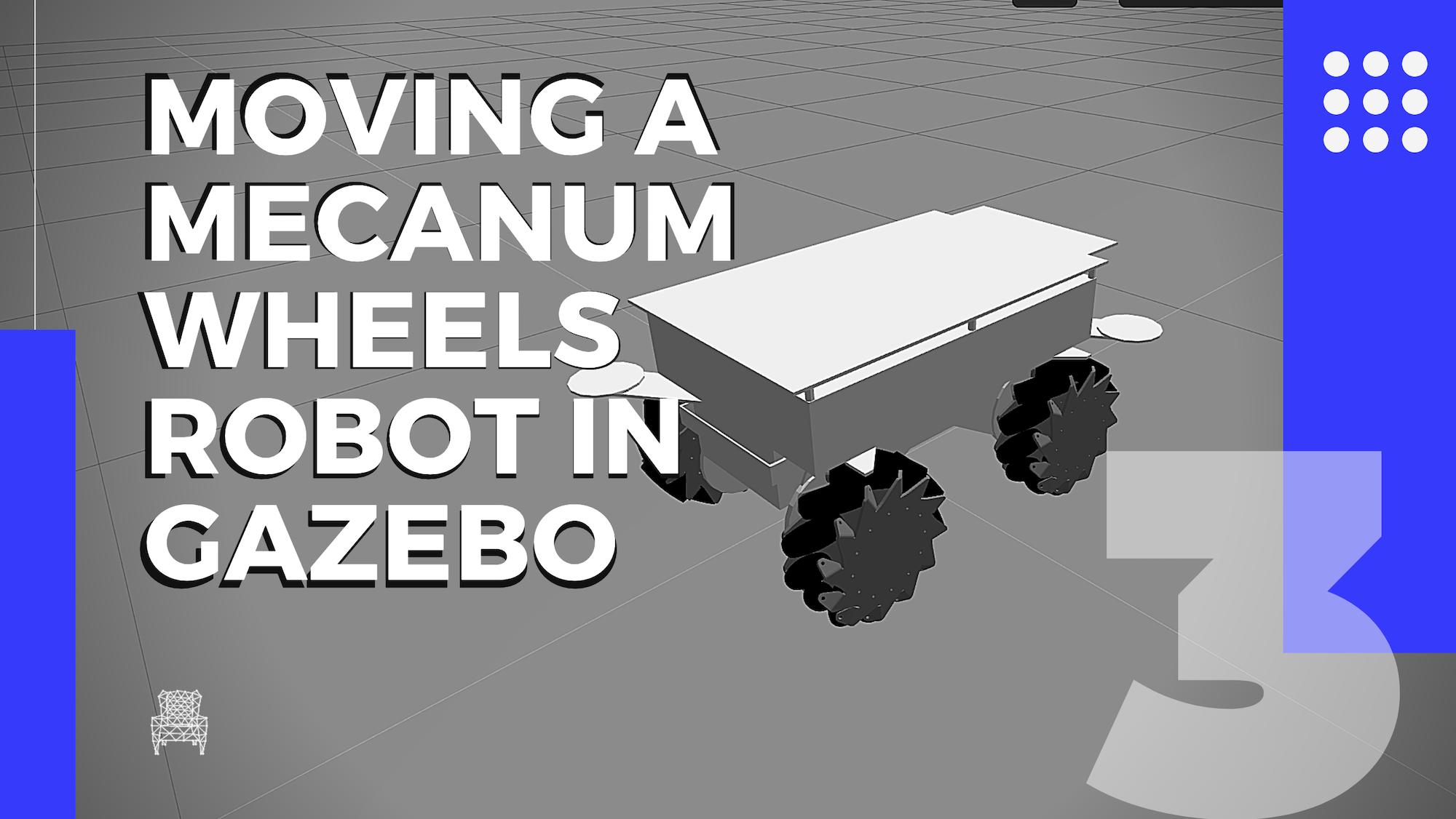 [Robot Modeling] Using Gazebo Plugins to Simulate & Control Mecanum Wheels Robot – Ep.3