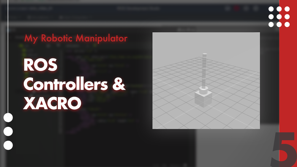 My Robotic Manipulator #05: ROS Controllers and XACRO
