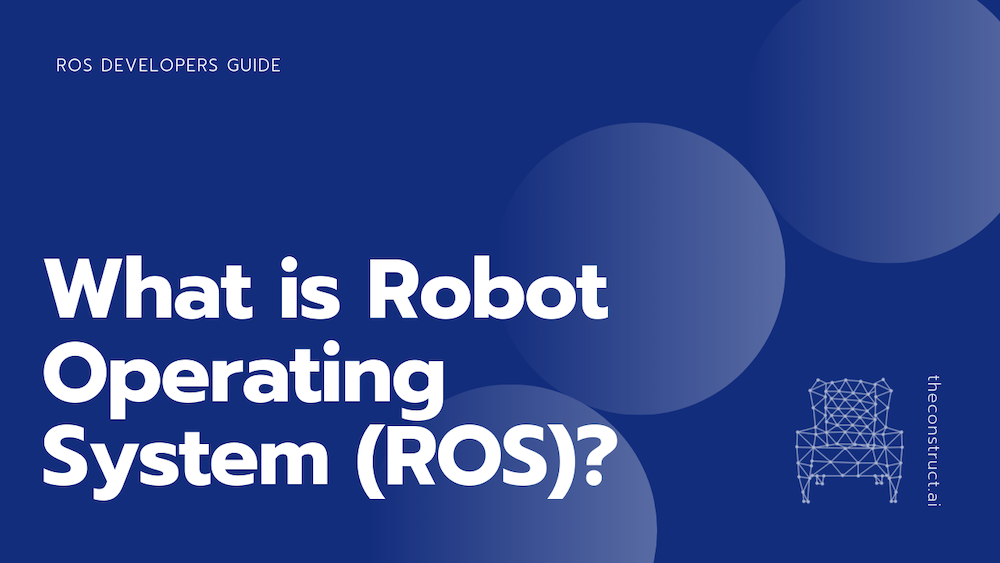 What is ROS? Introduction to Robot Operating System (ROS)