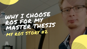 Why I Choose ROS for My Master Thesis