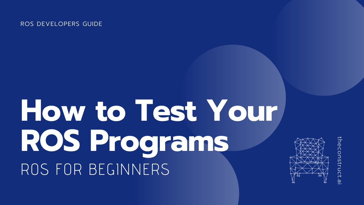 How to Test Your ROS Programs
