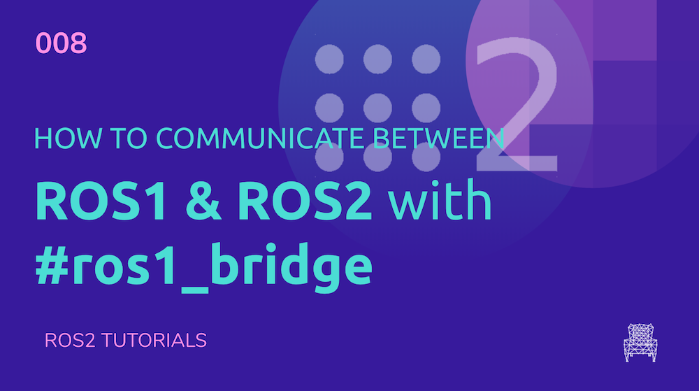 ROS2 Tutorials #8: How to communicate between ROS1 & ROS2 with ros1_bridge