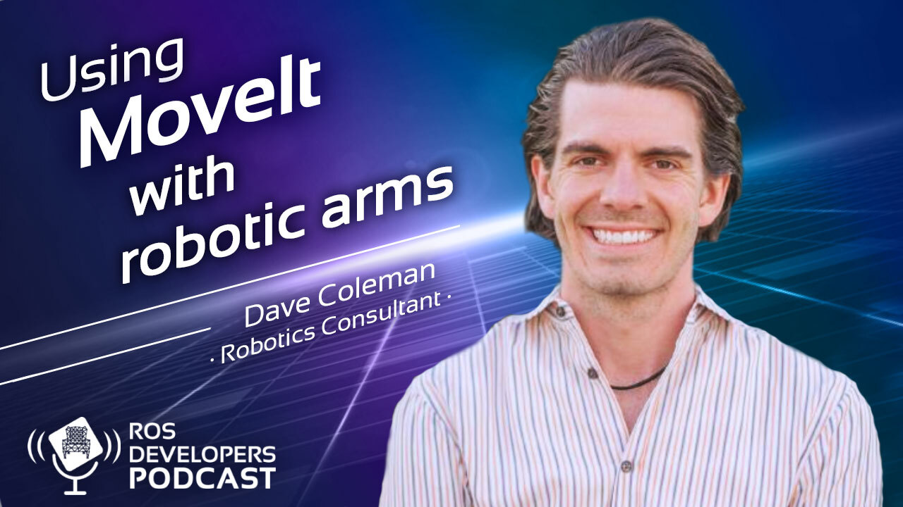 78. Everything About MoveIt with Dave Coleman